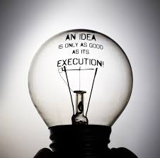 An idea is only as good as its execution